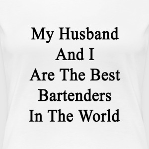 my_husband_and_i_are_the_best_bartenders Women's T-Shirts - Women's Premium T-Shirt
