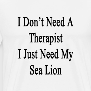 i_dont_need_a_therapist_i_just_need_my_s T-Shirts - Men's Premium T-Shirt