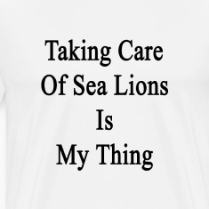 taking_care_of_sea_lions_is_my_thing T-Shirts