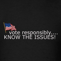 vote responsibly...KNOW THE ISSUES!
