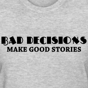 Bad decisions make good stories Women's T-Shirts - Women's T-Shirt