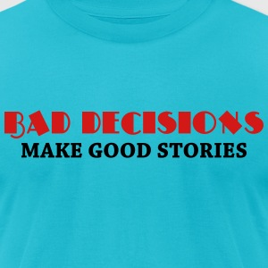 Bad decisions make good stories T-Shirts - Men's T-Shirt by American Apparel