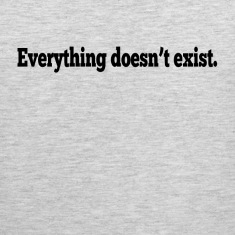 Everything Doesn't Exist Tank Tops