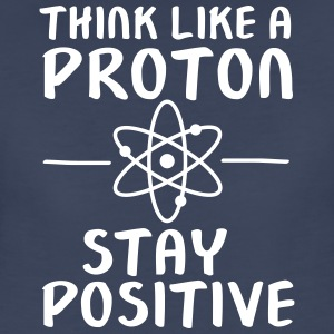 Think Like A Proton - Stay Positive Women's T-Shirts - Women's Premium T-Shirt