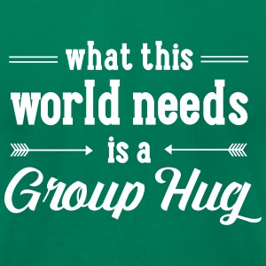 What This World Needs Is A Group Hug T-Shirts - Men's T-Shirt by American Apparel