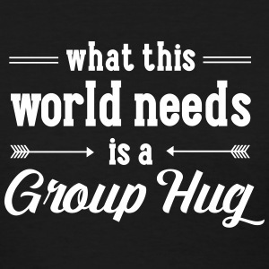 What This World Needs Is A Group Hug Women's T-Shirts - Women's T-Shirt
