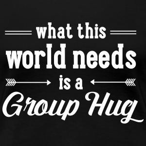 What This World Needs Is A Group Hug Women's T-Shirts - Women's Premium T-Shirt