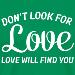 Don't Look For Love - Love Will Find You T-Shirts - Men's Premium T-Shirt