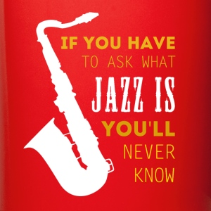 Music if you have to ask what Jazz is Jazz T-shirt Mugs & Drinkware - Full Color Mug