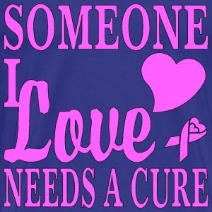 Someone I Love Needs A Cure For Cancer - Men's Premium T-Shirt