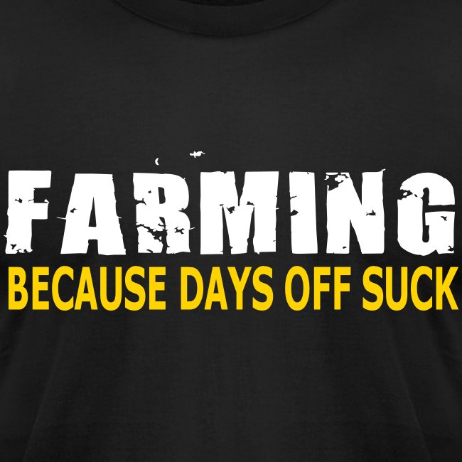 Farming - Because Days Off Suck - Mens T-Shirt