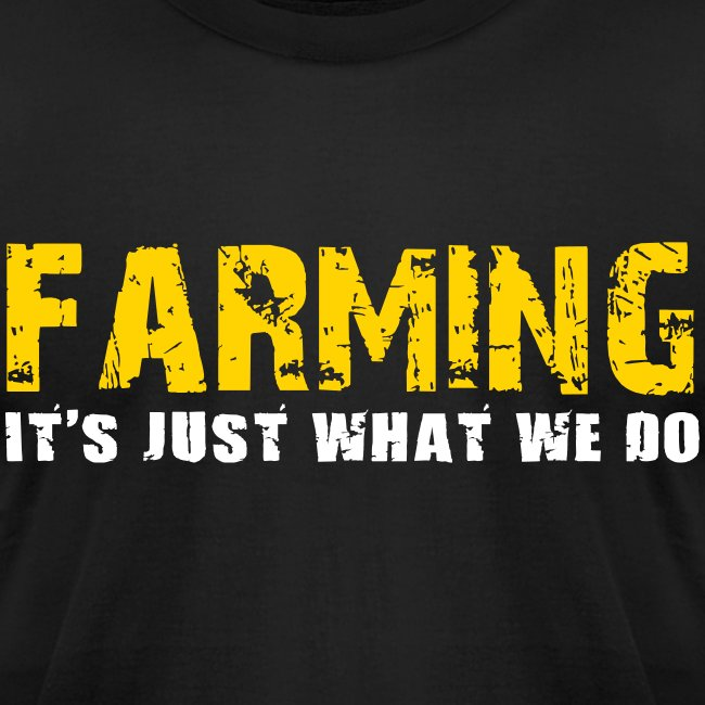 Farming Its Just What We Do Men's T-Shirt