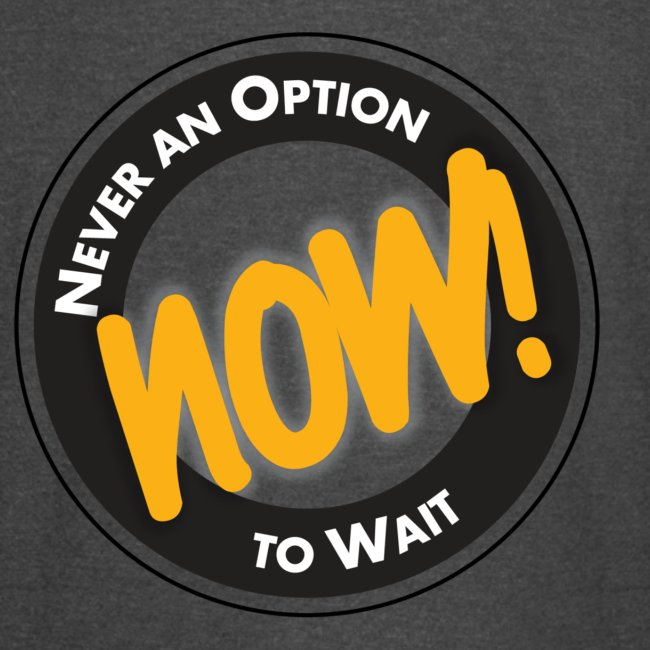NOW! Never an Option to Wait Quote Vintage Sports T-Shirt