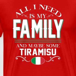 Italian All I Need is My Family & Tiramisu T-shirt T-Shirts - Men's Premium T-Shirt