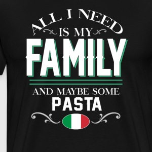 Italians All I Need is My Family & Pasta T-shirt T-Shirts - Men's Premium T-Shirt