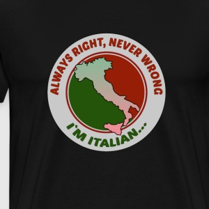 Italians Always right Italian Heritage T-shirt T-Shirts - Men's Premium T-Shirt