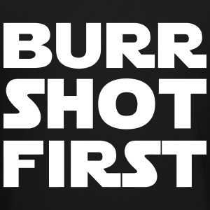 BURR SHOT FIRST Long Sleeve Shirts - Crewneck Sweatshirt