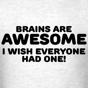 Brains are awesome T-Shirts - Men's T-Shirt