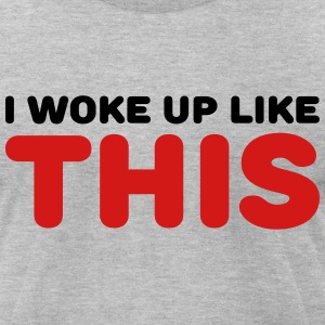 I woke up like this T-Shirts - Men's T-Shirt by American Apparel