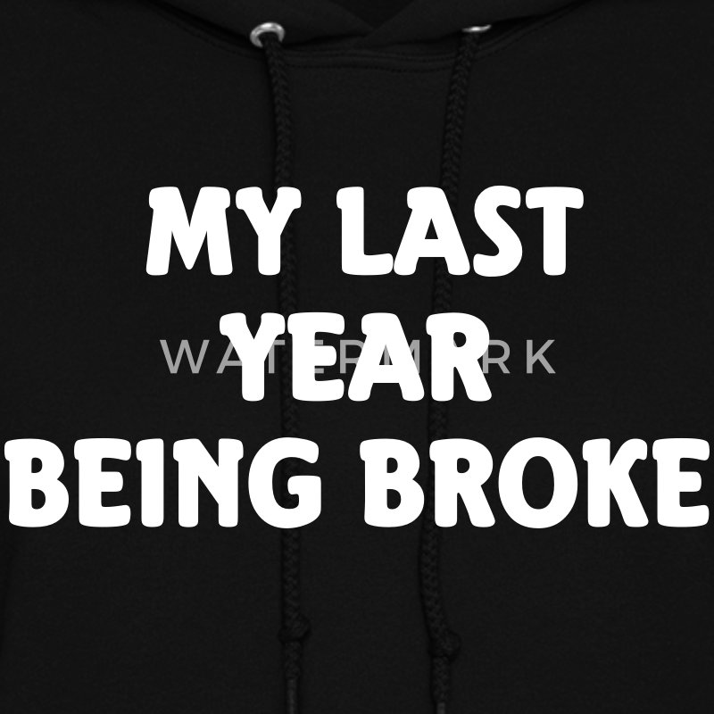 My last year being broke Hoodies - Women's Hoodie