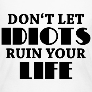 Don't let idiots ruin your life Long Sleeve Shirts - Women's Long Sleeve Jersey T-Shirt