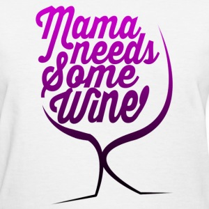 Mama Needs Some Wine Women's T-Shirts - Women's T-Shirt