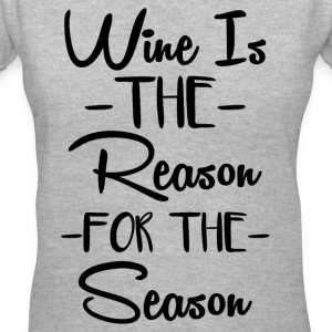 Wine is the reason for the season - Women's V-Neck T-Shirt