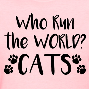 Who run the world? Cats - Women's T-Shirt