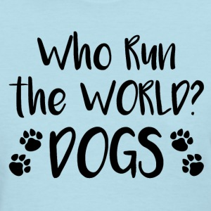 Who run the world dogs - Women's T-Shirt