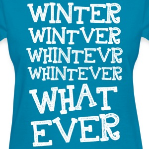 whatever - Women's T-Shirt