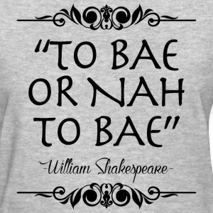 to bae or nah to bae - Women's T-Shirt