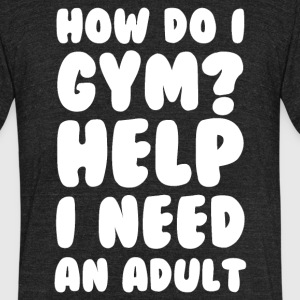 How do i gym? - Unisex Tri-Blend T-Shirt by American Apparel