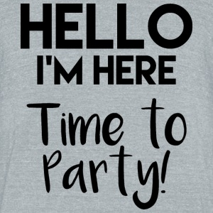 Hello! Time to party - Unisex Tri-Blend T-Shirt by American Apparel