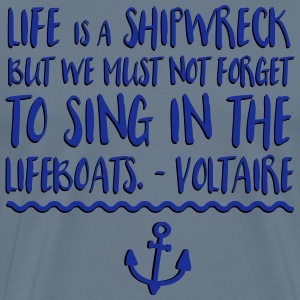 Life Is A Shipwreck Quote T-Shirts - Men's Premium T-Shirt
