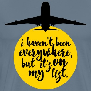 Haven't Been Everywhere Quote T-Shirts - Men's Premium T-Shirt