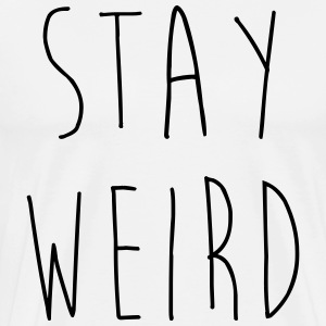 Stay Weird Funny Quote T-Shirts - Men's Premium T-Shirt