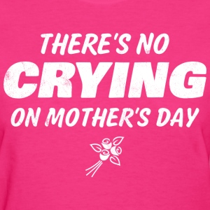 No Crying On Mother's Day Women's T-Shirts - Women's T-Shirt