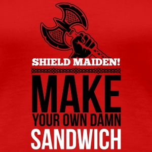 Shield maiden! Make your own damn sandwich Women's T-Shirts - Women's Premium T-Shirt