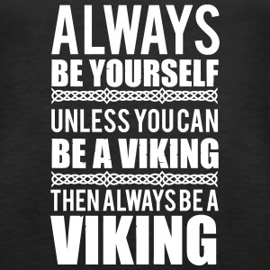 Always be yourself. Unless you can be a viking Tanks - Women's Premium Tank Top