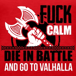 Fuck calm. Die in battle and go to valhalla Tanks - Women's Premium Tank Top