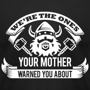 Viking - your mother warned you T-Shirts - Men's T-Shirt by American Apparel
