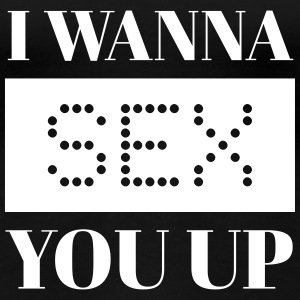 I Wanna Sex You Up - Women's Premium T-Shirt