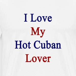 i_love_my_hot_cuban_lover T-Shirts - Men's Premium T-Shirt