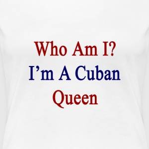 who_am_i_im_a_cuban_queen Women's T-Shirts - Women's Premium T-Shirt