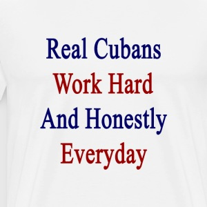 real_cubans_work_hard_and_honestly_every T-Shirts - Men's Premium T-Shirt