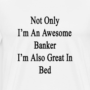 not_only_im_an_awesome_banker_im_also_gr T-Shirts - Men's Premium T-Shirt