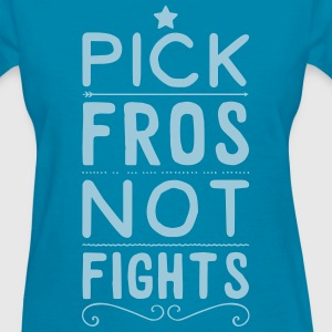 Pick Fros Not Fights - Women's T-Shirt