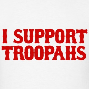 I Supprt Troopahs New England Accent T-Shirts - Men's T-Shirt