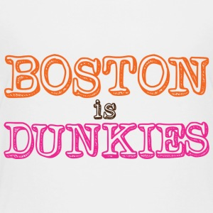Boston is Dunkies Donuts Baby & Toddler Shirts - Toddler Premium T-Shirt