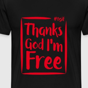 TGIF - Thanks God I'm Free - Men's Premium T-Shirt